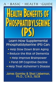 Health Benefits of Phosphatidylserine (PS) ebook by James Gormley,Dr Shari Lieberman
