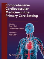 Comprehensive Cardiovascular Medicine in the Primary Care Setting ebook by Peter P. Toth,Christopher P. Cannon