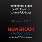 Fighting the public health threat of counterfeit drugs audiobook by PBS NewsHour