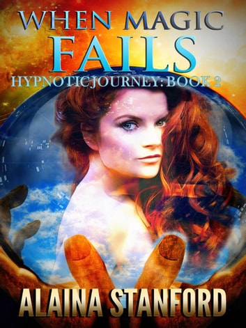 When Magic Fails - Hypnotic Journey, #2 ebook by Alaina Stanford