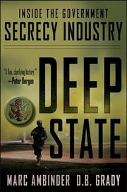 Deep State - Inside the Government Secrecy Industry ebook by Marc Ambinder,D. B. Grady
