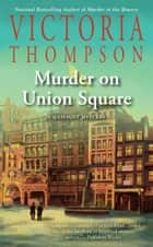 Murder on Union Square ebook by Victoria Thompson