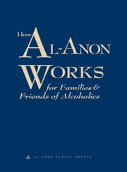 How Al-Anon Works - for Families & Friends of Alcoholics ebook by Al-Anon Family Groups