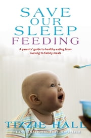 Save Our Sleep: Feeding ebook by Tizzie Hall