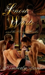 Snow White And The Seven Hunks ebook by Kimberly Zant
