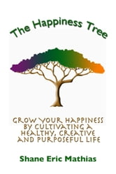 The Happiness Tree ebook by Shane Eric Mathias