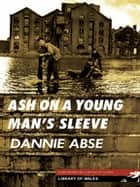 Ash On a Young Man's Sleeve ebook by Dannie Abse