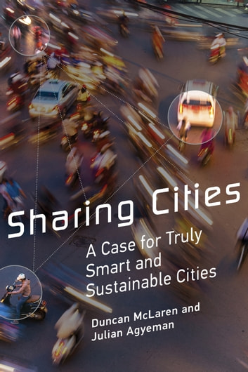 Sharing Cities - A Case for Truly Smart and Sustainable Cities ebook by Duncan McLaren,Julian Agyeman