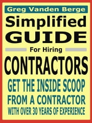 Simplified Guide For Hiring Contractors ebook by Greg Vanden Berge