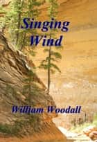 Singing Wind: A Short Story ebook by William Woodall