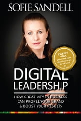 Digital Leadership - How Creativity in Buisness Can Propel Your Brand & Boost Your Results ebook by Sofie Sandell
