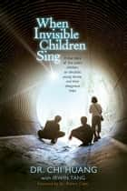 When Invisible Children Sing ebook by Chi Cheng Huang,Irwin Tang,Robert Coles