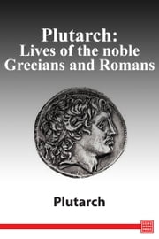 Plutarch: Lives of the Noble Greeks and Romans ebook by Plutarch