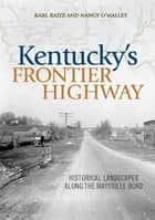Kentucky's Frontier Highway ebook by Karl Raitz,Nancy O'Malley