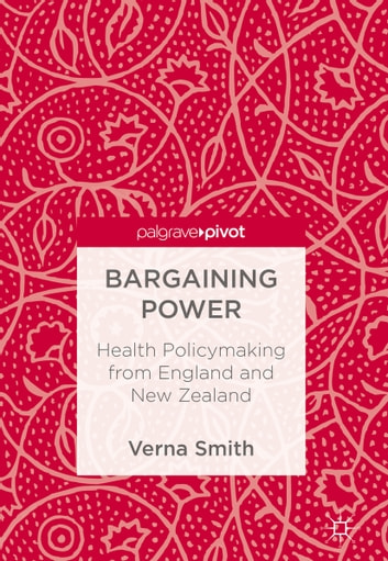 Bargaining Power - Health Policymaking from England and New Zealand ebook by Verna Smith