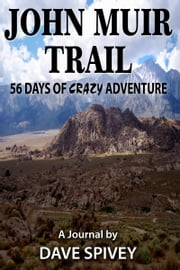 John Muir Trail 56 Days of Crazy Adventure ebook by Dave Spivey
