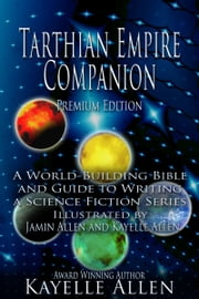 Tarthian Empire Companion: A World-Building Bible and Guide to Writing a Science Fiction Series ebook by Kayelle Allen