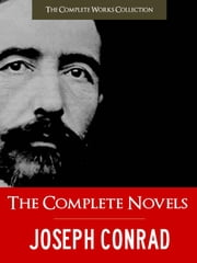 THE COMPLETE NOVELS & SHORT STORIES of JOSEPH CONRAD - The Complete Works Collection ebook by Joseph Conrad
