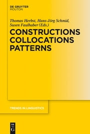 Constructions Collocations Patterns ebook by Thomas Herbst,Hans-Jörg Schmid,Susen Faulhaber