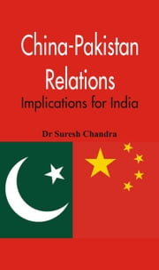 China-Pakistan Relations: Implications for India ebook by Dr Suresh Chandra