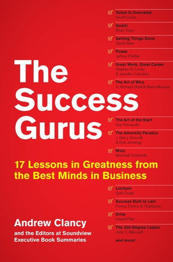 The Success Gurus - 17 Lessons in Greatness from the Best Minds in Business ebook by Andrew Clancy,Soundview Executive Book Summaries Eds.
