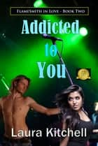 Addicted to You ebook by Laura Kitchell