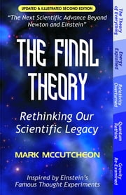 The Final Theory: Rethinking Our Scientific Legacy (Second Edition) ebook by McCutcheon, Mark