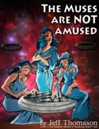 The Muses Are NOT Amused ebook by Jeff Thomason