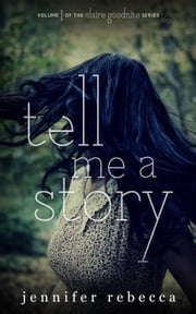 Tell Me a Story - The Claire Goodnite Series, #1 ebook by Jennifer Rebecca