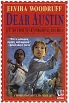 Dear Austin: Letters from the Underground Railroad - Letters from the Underground Railroad ebook by Elvira Woodruff, Nancy Carpenter