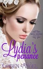 Lydia's Penance ebook by Golden Angel