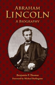 Abraham Lincoln - A Biography ebook by Benjamin P. Thomas,Michael Burlingame