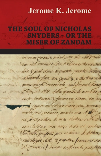 The Soul of Nicholas Snyders - Or the Miser of Zandam ebook by Jerome K. Jerome