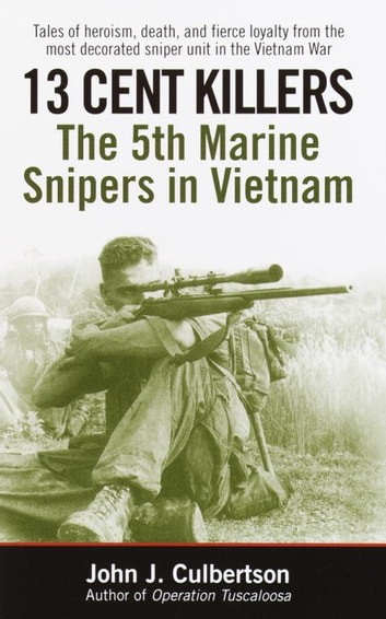 13 Cent Killers - The 5th Marine Snipers in Vietnam ebook by John Culbertson