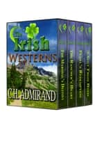 The Irish Westerns Boxed Set ebook by C.H. Admirand