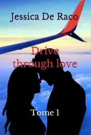 Drive through love - Tome 1 eBook by Jessica de Raco