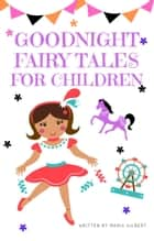 GOODNIGHT FAIRY TALES FOR CHILDREN ebook by Maria Gilbert