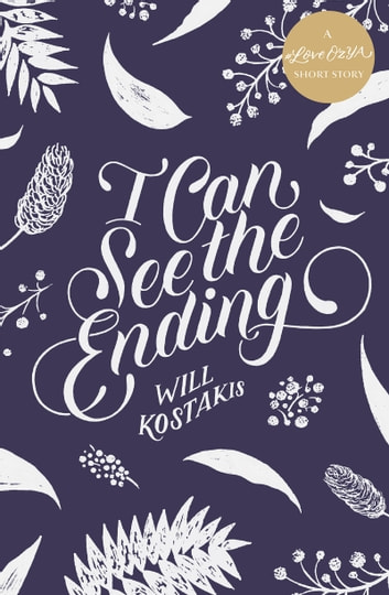 I Can See the Ending: A #LoveOzYA Short Story ebook by Will Kostakis