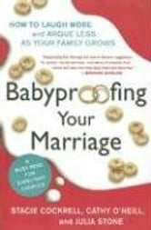 Babyproofing Your Marriage - How to Laugh More and Argue Less As Your Family Grows ebook by Stacie Cockrell,Cathy O'Neill,Julia Stone,Rosario Camacho-Koppel