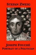 Joseph Fouché: Portrait of a Politician ebook by Stefan Zweig