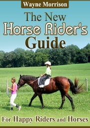 The New Horse Riders Guide ebook by Wayne Morrison