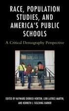 Race, Population Studies, and America's Public Schools ebook by Hayward Derrick Horton,Lori Latrice Martin,Kenneth J. Fasching-Varner,Alice T. Crowe,Trish Davis,Latrisha Y. Dean,Kenneth J. Fasching-Varner,Hayward Derrick Horton,Kimberly R. James,Derrick Lathan,Lori Latrice Martin,Ashley Maryland,Veta E. Parker,Julia M. F. Schwartz,Michael J. Seaberry,Danielle Thomas,Chau Vu,Geoffrey L. Wood,Shufang Yang