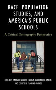 Race, Population Studies, and America's Public Schools - A Critical Demography Perspective 電子書 by Hayward Derrick Horton, Lori Latrice Martin, Kenneth J. Fasching-Varner,...