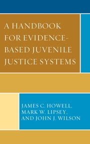 A Handbook for Evidence-Based Juvenile Justice Systems ebook by James C. Howell,Mark W. Lipsey,John J. Wilson