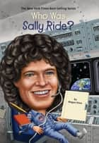 Who Was Sally Ride? ekitaplar by Megan Stine, Ted Hammond, Who HQ