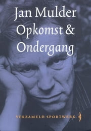 Opkomst en ondergang ebook by Jan Mulder