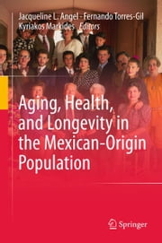 Aging, Health, and Longevity in the Mexican-Origin Population ebook by Jacqueline L. Angel,Fernando Torres-Gil,Kyriakos Markides