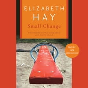 Small Change audiobook by Elizabeth Hay