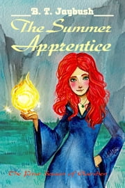 The Summer Apprentice (The First Season of Elsewhen) ebook by B. T. Jaybush