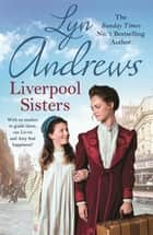 Liverpool Sisters - A heart-warming family saga of sorrow and hope ebook by